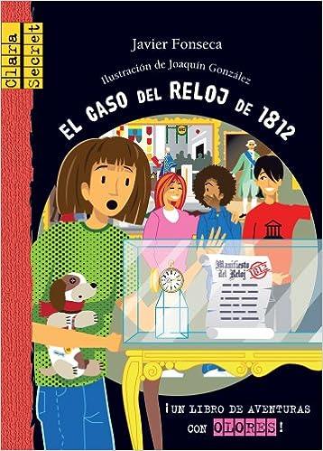 El caso del reloj de 1812 (Clara Secret) (Spanish and English Edition): Javier Fonseca, Joaquín González: 9788415426141: Amazon.com: Books
