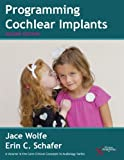 Programming Cochlear Implants, Second Edition, Jace Wolfe and Erin Schafer, 1597565520