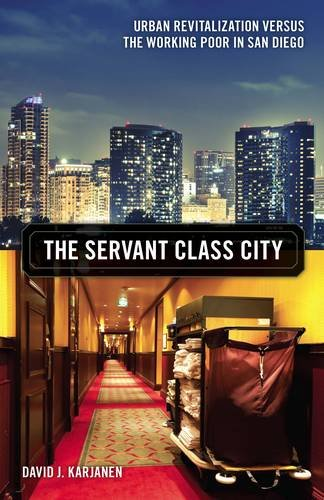 The Servant Class City: Urban Revitalization Versus The Working Poor In San Diego (Globalization And Community)