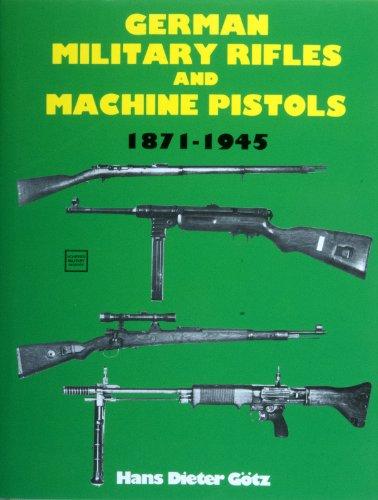 (German Military Rifles & Machine Pistols 1871-1945: )