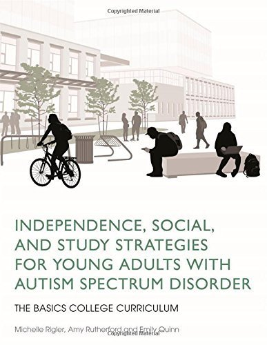 Independence, Social, and Study Strategies for College Students with Autism Spectrum Disorder: The Basics College Curriculum 1st edition by Michelle Rigler, Amy Rutherford, Emily Quinn (2014) Paperback