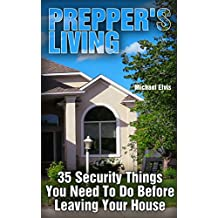 Prepper's Living: 35 Security Things You Need To Do Before Leaving Your House: (Tidy Up, Small Space Organizing, Small Spaces, Small Space Decor)