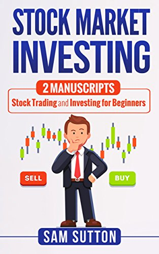 Stock Market Investing: 2 Manuscripts: Stock Trading and Investing for Beginners