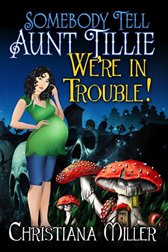 Somebody Tell Aunt Tillie We're In Trouble! (A Toad Witch Mystery Book 2) cover