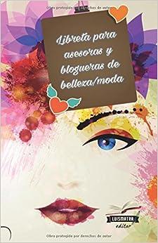 Book Libreta para asesoras y blogueras de belleza/moda: interior a color: Volume 4 (Agenda belleza)