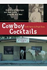 Cowboy Cocktails: Boot Scootin' Beverages and Tasty Vittles from the Wild West Kindle Edition