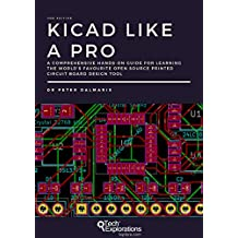 KiCad Like a Pro 2e: A comprehensive hands-on guide for learning the world's favourite open source printed circuit board design tool