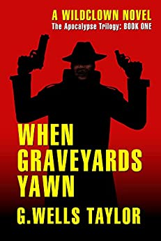 When Graveyards Yawn (The Apocalypse Trilogy Book 1) by [Taylor, G. Wells]