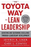 img - for The Toyota Way to Lean Leadership: Achieving and Sustaining Excellence through Leadership Development by Jeffrey Liker (1-Nov-2011) Hardcover book / textbook / text book