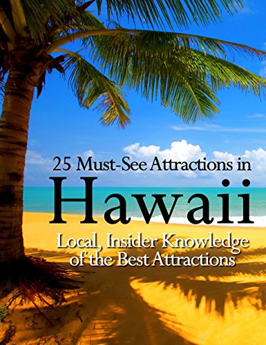 25 Must See Attractions In Hawaii: Local, Insider Knowledge of the Best Locations