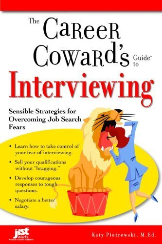 Career Cowards Guide (The Career Coward's Guide to Interviewing: Sensible Strategies for Overcoming Job Search Fears (Career Coward's Guides) by Katy Piotrowski (2007-03-01))