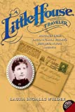 A Little House Traveler: Writings from Laura Ingalls Wilder's Journeys Across America (Little House Nonfiction)