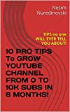 10 PRO TIPS To GROW YOUTUBE CHANNEL FROM 0 TO 10K SUBS IN 6 MONTHS!: TIPS noone WILL EVER TELL YOU ABOUT!