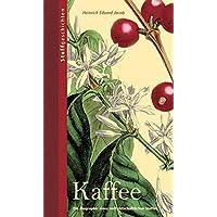 Kaffee: Die Biografie eines weltwirtschaftlichen Stoffes (Stoffgeschichten)
