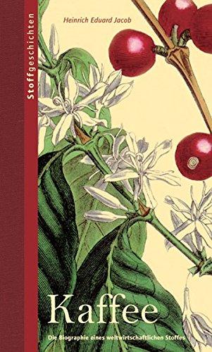 Kaffee: Die Biografie eines weltwirtschaftlichen Stoffes (Stoffgeschichten) Gebundenes Buch – 13. Dezember 2006 Heinrich E Jacob oekom verlag 3865810233 MAK_GD_9783865810236