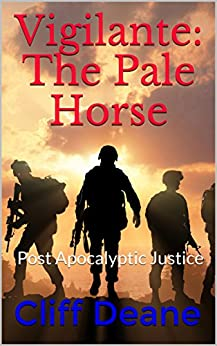 Vigilante: The Pale Horse:  Post Apocalyptic Justice by [Deane, Cliff]