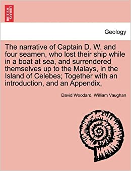 The narrative of Captain D. W. and four seamen, who lost their ship while in a boat at sea, and surrendered themselves up to the Malays, in the Island ... with an introduction, and an Appendix,