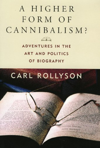 A Higher Form of Cannibalism?: Adventures in the Art and Politics of Biography by Carl E. Rollyson (2005-03-30)