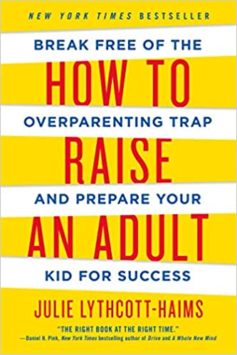 How to Raise an Adult: Break Free of the Overparenting Trap