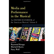 Media and Performance in the Musical: An Oxford Handbook of the American Musical, Volume II