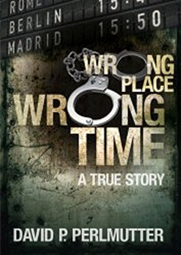 Wrong Place Wrong Time: Now a BOOK TO MOVIE project with Golden Mile Productions. Kindle Edition