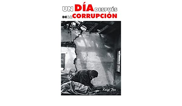 Amazon.com: UN DÍA DESPUÉS DE LA CORRUPCIÓN (Spanish Edition) eBook: Luigi Poe: Kindle Store