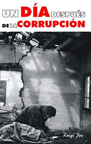 UN DÍA DESPUÉS DE LA CORRUPCIÓN (Spanish Edition) by [Poe, Luigi]