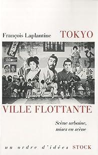 Tokyo, ville flottante: Scène urbaine, mises en scène par François Laplantine