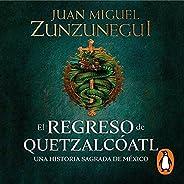 El regreso de Quetzalcóatl [The Return of Quetzalcóatl]: Una historia sagrada de México [A Sacred History of M