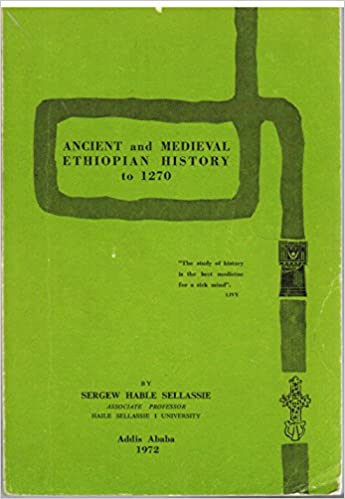 Ancient and medieval Ethiopian history to 1270: Sergew Hable