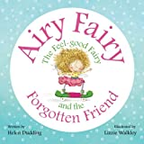 Airy Fairy and the Forgotten Friend (Airy Fairy the Feel-Good Fairy) (Volume 1)