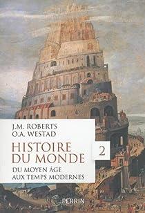 Histoire du monde, tome 2 : Du Moyen Age aux Temps modernes par Roberts