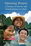 img - for Opening Hearts: A Journey of Service and Transformation in China book / textbook / text book