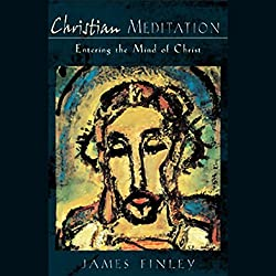 Meditation for Christians: Entering the Mind of Christ