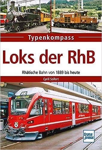 Loks Der Rhb Rhatische Bahn Von 1889 Bis Heute Typenkompass Amazon