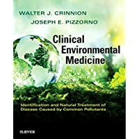 Clinical Environmental Medicine: Identification and Natural Treatment of Diseases Caused by Common Pollutants