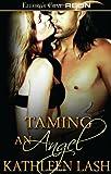 Taming an Angel, Kathleen Lash, 1419961950