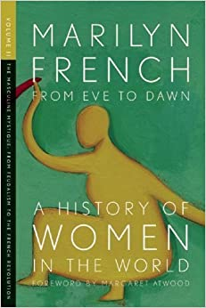 From Eve to Dawn, A History of Women in the World, Volume II: The Masculine Mystique: From Feudalism to the French Revolution by Marilyn French (2008-04-01)