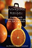 Workplace Recipes: Coping with Unemployment and the Job You Hate, Joy Mouton, 061526445X