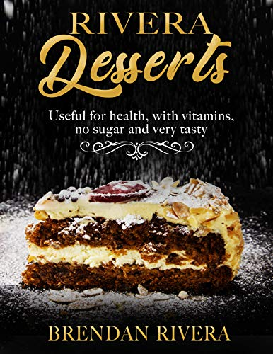Rivera's Desserts Made Healthy! Sugar-free yummies Healthy, tasty and easy : Cook Right Now  ( Chocolate, Cakes, Pastries, Tortes, and Candies - Chocolate Chantilly