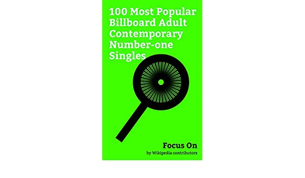 Focus On: 100 Most Popular Billboard Adult Contemporary Number-one Singles:  Shape of You, Hello (Adele song), We Are the World, Love Yourself, Can't  Stop .