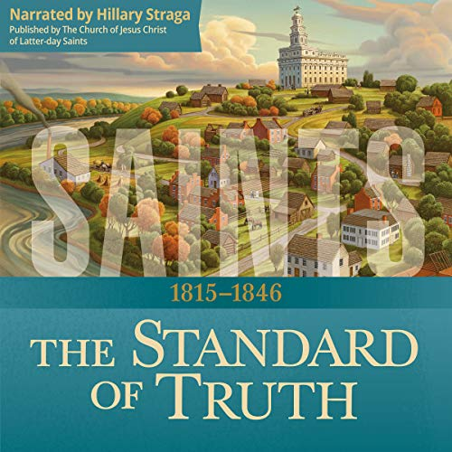 Saints: The Story of the Church of Jesus Christ in the Latter Days: The Standard of Truth: 1815-1846