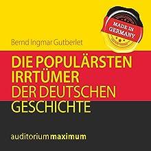 Die populärsten Irrtümer der deutschen Geschichte Hörbuch von Bernd Ingmar Gutberlet Gesprochen von: Uve Teschner