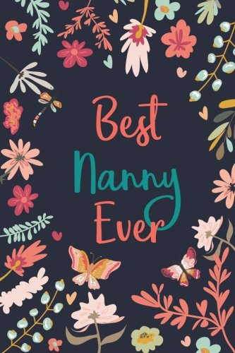 Best Nanny Ever: Lined Journal for Nanny; My Nanny Gift, Best Nanny Gifts, Grandmother Gift from Grandkids, Blank Lined Journal with Inspirational Quotes inside