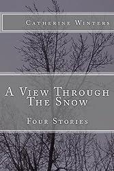 A View Through The Snow: Four Stories