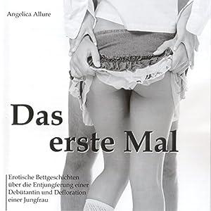Das erste Mal. Erotische Bettgeschichten über die Entjungferung einer Debütantin und Defloration einer Jungfrau Hörbuch