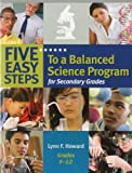 Five Easy Steps to a Balanced Science Program for Secondary Grades, Lynn Howard, 1933196971
