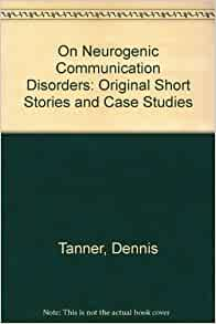 on neurogenic communication disorders original short stories and case studies Exploring communication disorders: a 21st century introduction through literature and media takes an extremely novel approach to the subject by incorporating personalities and characters from literature and movie media throughout the text.
