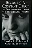 img - for Becoming a Constant Object in Psychotherapy with the Borderline Patient by Cohen, Charles P., Sherwood, Vance R. (1996) Paperback book / textbook / text book