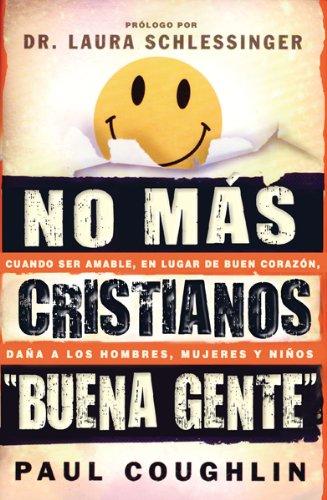 """No Mas Cristianos """"Buena Gente"""": Cuando Ser Agradable, en Lugar de Integro, Dana A los Hombres, Mujeres y Ninos (Spanish Edition) pdf"""